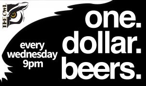 The Owl One Dollar Beers - Every Wednesday 9 p.m.