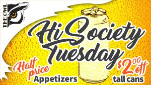 The Owl Hi Society Tuesday - Half-price appetizers and $2 off tall cans